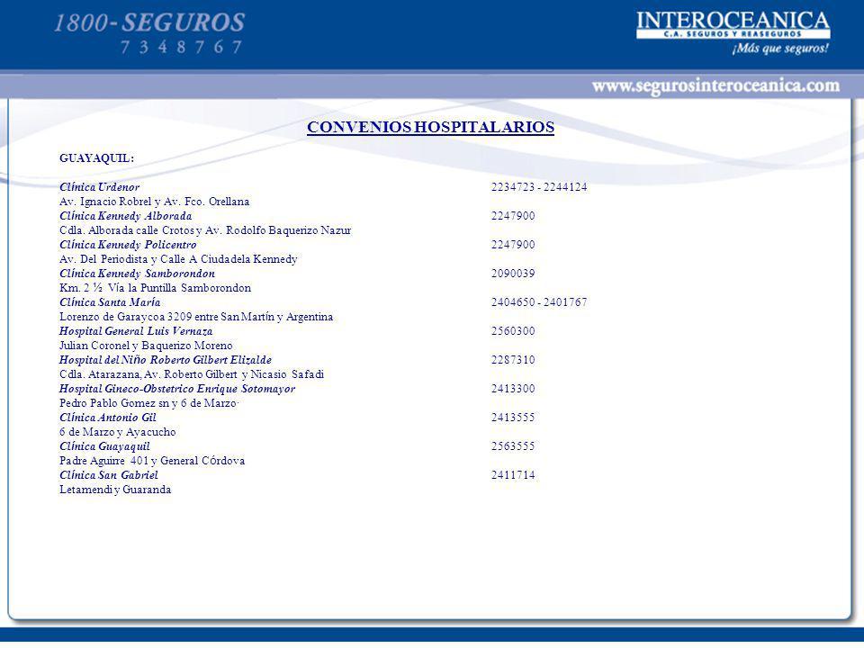 CONVENIOS HOSPITALARIOS GUAYAQUIL: Cl í nica Urdenor2234723 - 2244124 Av. Ignacio Robrel y Av. Fco. Orellana Cl í nica Kennedy Alborada2247900 Cdla. A