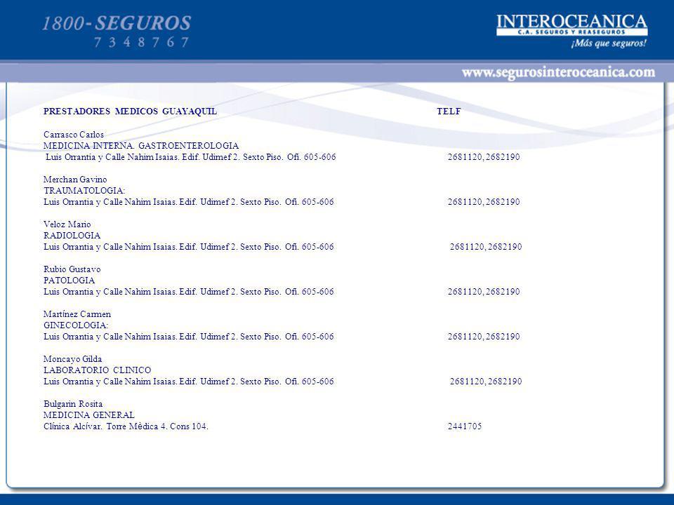 PRESTADORES MEDICOS GUAYAQUIL TELF Carrasco Carlos MEDICINA INTERNA. GASTROENTEROLOGIA Luis Orrantia y Calle Nahim Isaias. Edif. Udimef 2. Sexto Piso.