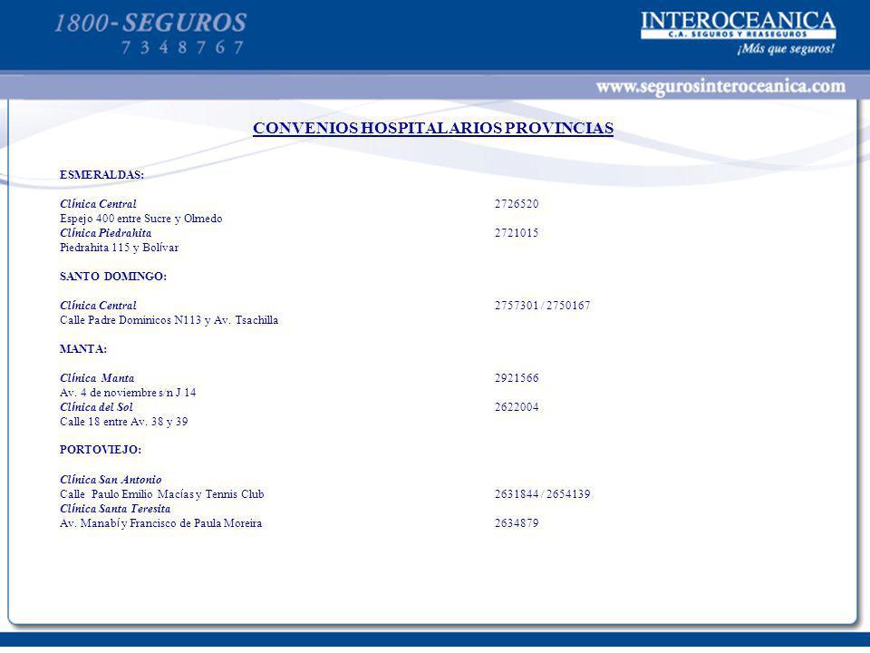 CONVENIOS HOSPITALARIOS PROVINCIAS ESMERALDAS: Cl í nica Central2726520 Espejo 400 entre Sucre y Olmedo Cl í nica Piedrahita2721015 Piedrahita 115 y B