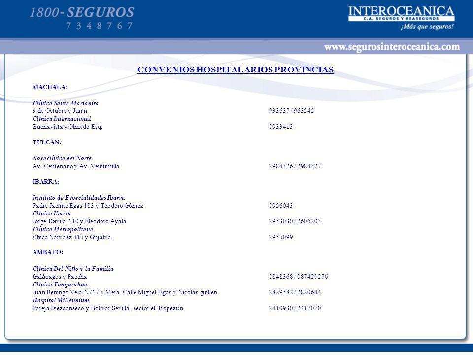 CONVENIOS HOSPITALARIOS PROVINCIAS MACHALA: Cl í nica Santa Marianita 9 de Octubre y Jun í n933637 / 963545 Cl í nica Internacional Buenavista y Olmed