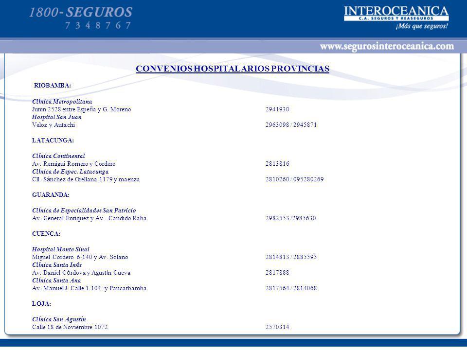 CONVENIOS HOSPITALARIOS PROVINCIAS RIOBAMBA: Cl í nica Metropolitana Junin 2528 entre Espe ñ a y G. Moreno2941930 Hospital San Juan Veloz y Autachi296