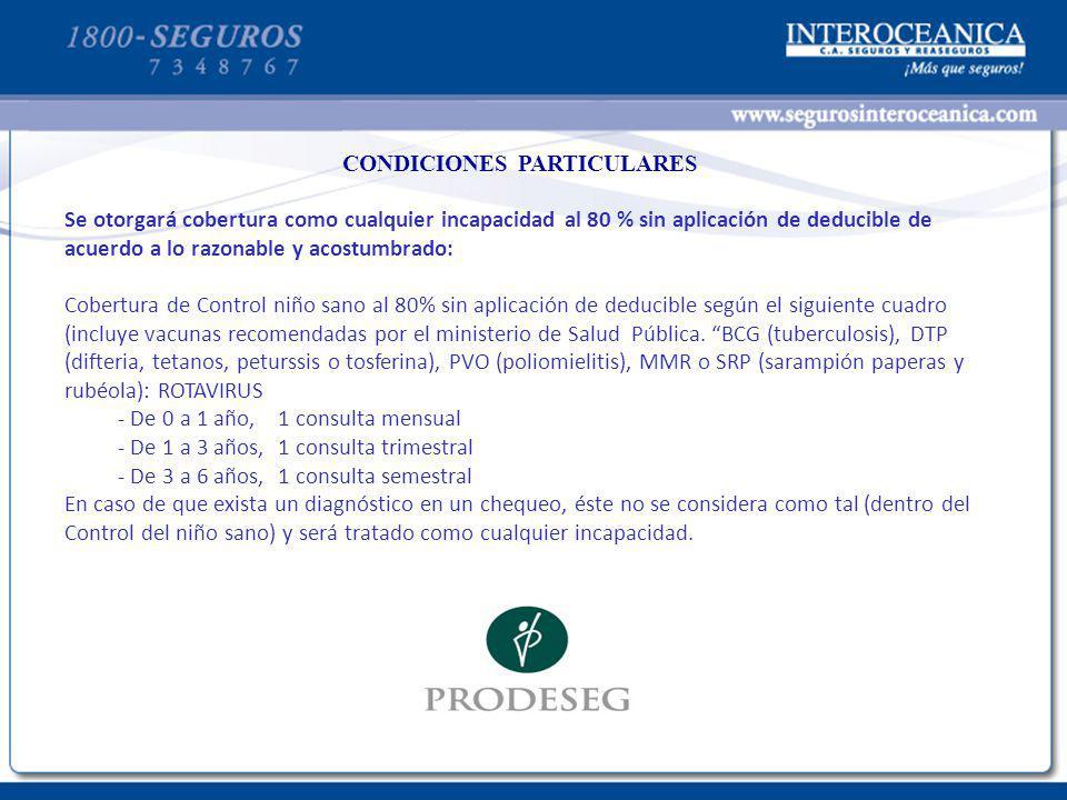 CONDICIONES PARTICULARES Se otorgará cobertura como cualquier incapacidad al 80 % sin aplicación de deducible de acuerdo a lo razonable y acostumbrado