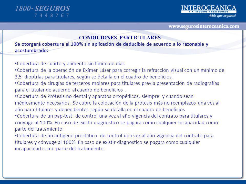 CONDICIONES PARTICULARES Se otorgará cobertura al 100% sin aplicación de deducible de acuerdo a lo razonable y acostumbrado: Cobertura de cuarto y ali