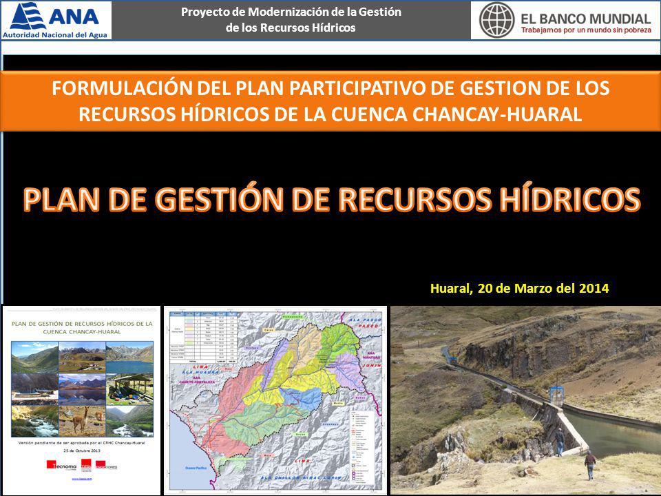 Huaral, 20 de Marzo del 2014 FORMULACIÓN DEL PLAN PARTICIPATIVO DE GESTION DE LOS RECURSOS HÍDRICOS DE LA CUENCA CHANCAY-HUARAL Proyecto de Modernizac