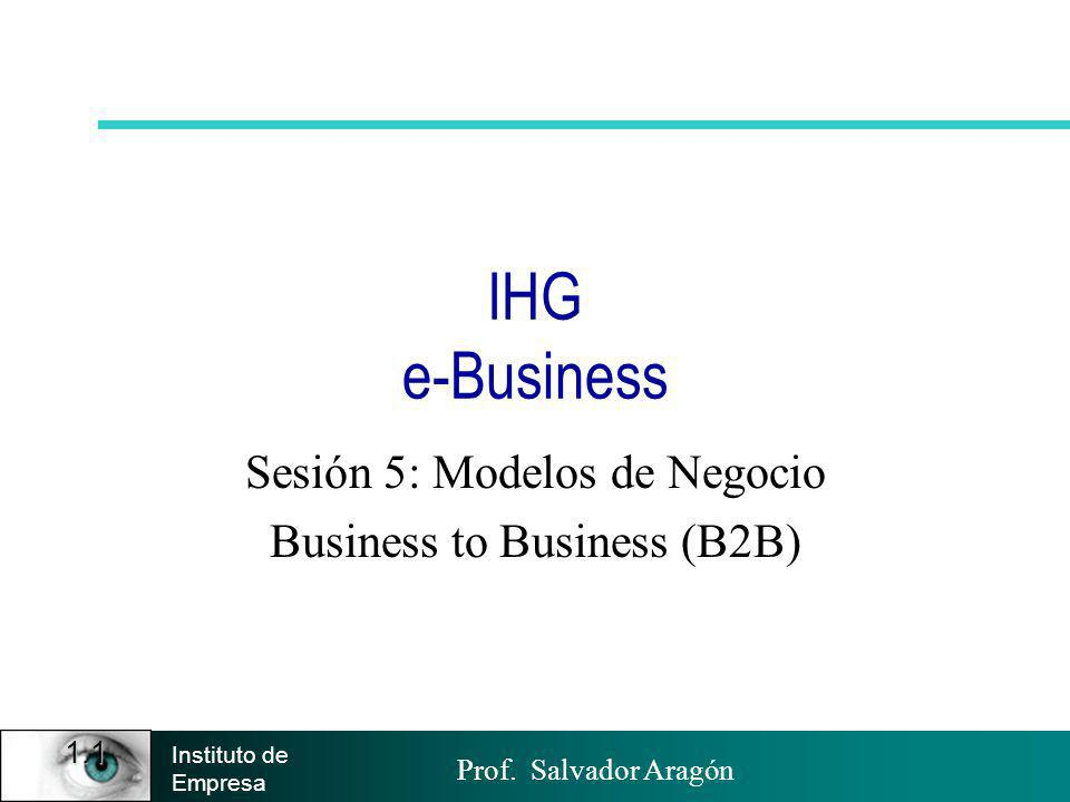 Prof. Salvador Aragón Instituto de Empresa Modelos de Negocio Business to Business B2B