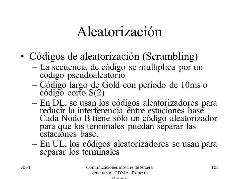 2004Comunicaciones móviles de tercera generación, CDMA - Roberto Murguet 103 Aleatorización Códigos de aleatorización (Scrambling) –La secuencia de có