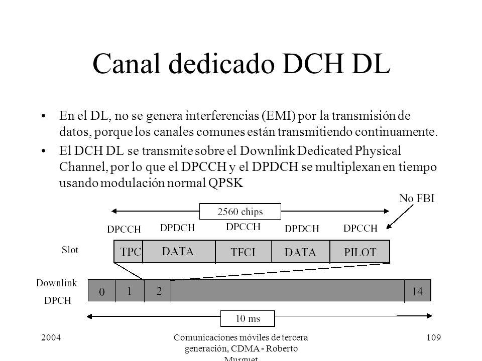 2004Comunicaciones móviles de tercera generación, CDMA - Roberto Murguet 109 Canal dedicado DCH DL En el DL, no se genera interferencias (EMI) por la transmisión de datos, porque los canales comunes están transmitiendo continuamente.