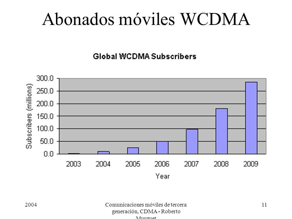 2004Comunicaciones móviles de tercera generación, CDMA - Roberto Murguet 11 Abonados móviles WCDMA