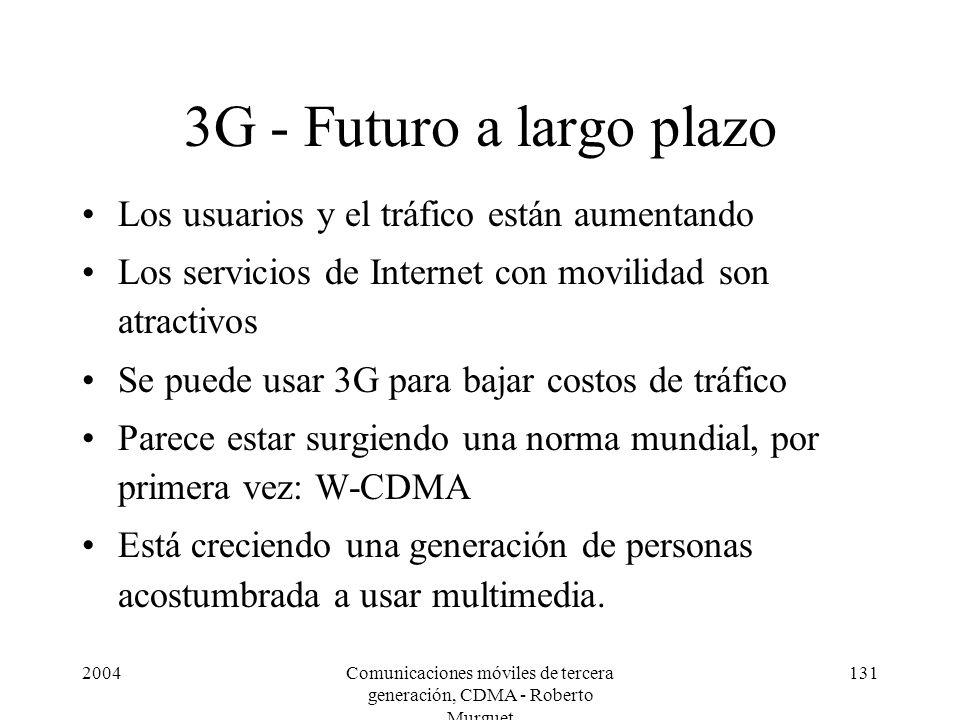 2004Comunicaciones móviles de tercera generación, CDMA - Roberto Murguet 131 3G - Futuro a largo plazo Los usuarios y el tráfico están aumentando Los