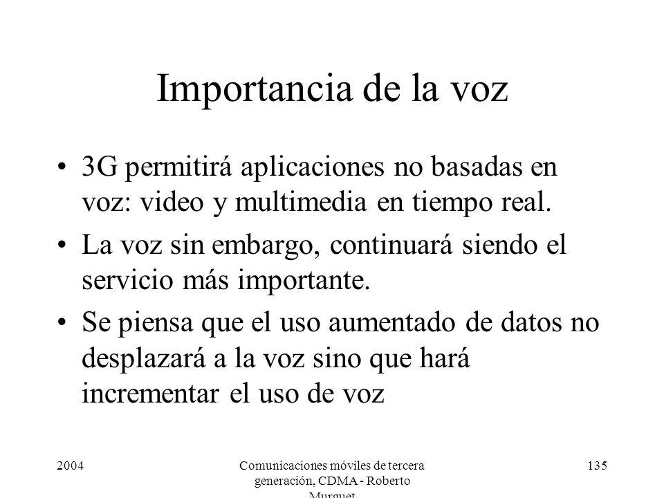 2004Comunicaciones móviles de tercera generación, CDMA - Roberto Murguet 135 Importancia de la voz 3G permitirá aplicaciones no basadas en voz: video