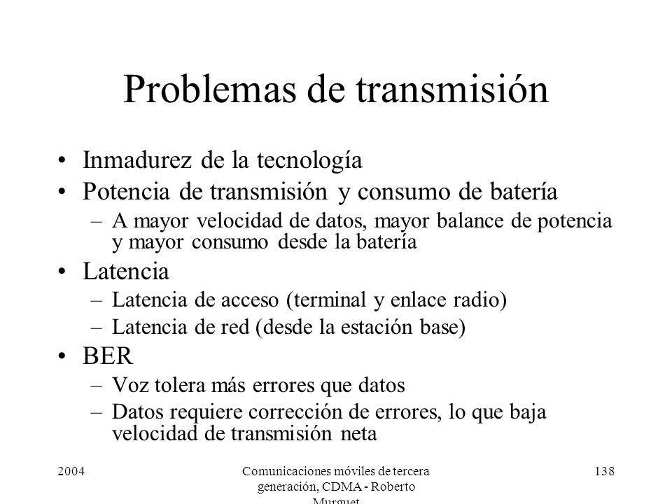 2004Comunicaciones móviles de tercera generación, CDMA - Roberto Murguet 138 Problemas de transmisión Inmadurez de la tecnología Potencia de transmisi