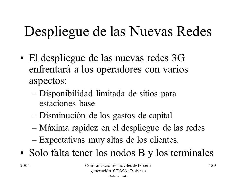 2004Comunicaciones móviles de tercera generación, CDMA - Roberto Murguet 139 Despliegue de las Nuevas Redes El despliegue de las nuevas redes 3G enfre