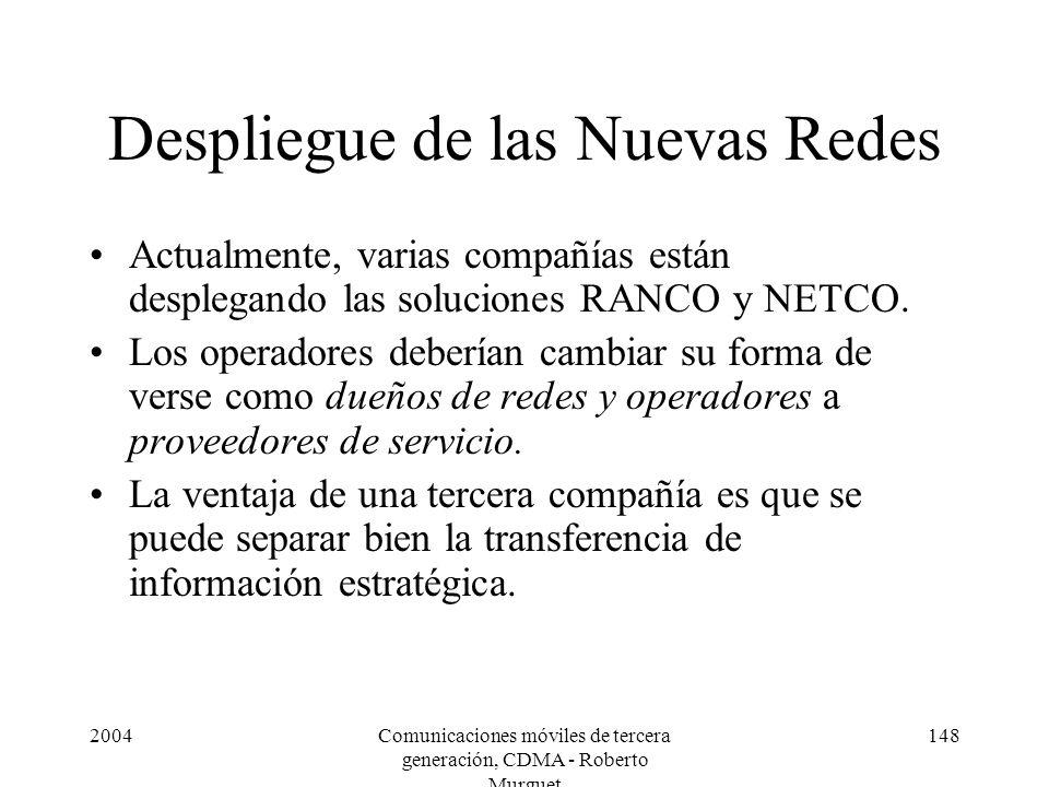 2004Comunicaciones móviles de tercera generación, CDMA - Roberto Murguet 148 Despliegue de las Nuevas Redes Actualmente, varias compañías están desplegando las soluciones RANCO y NETCO.