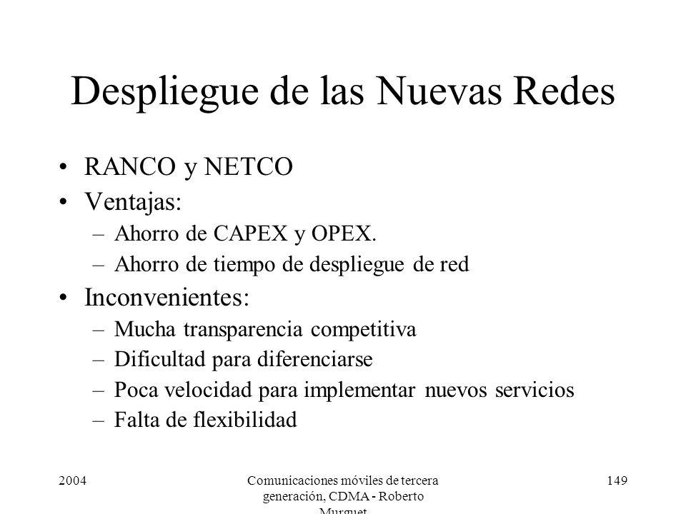 2004Comunicaciones móviles de tercera generación, CDMA - Roberto Murguet 149 Despliegue de las Nuevas Redes RANCO y NETCO Ventajas: –Ahorro de CAPEX y