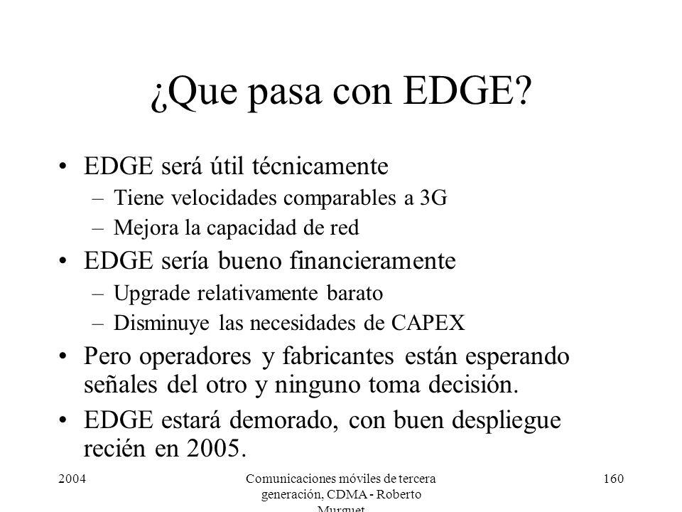 2004Comunicaciones móviles de tercera generación, CDMA - Roberto Murguet 160 ¿Que pasa con EDGE? EDGE será útil técnicamente –Tiene velocidades compar