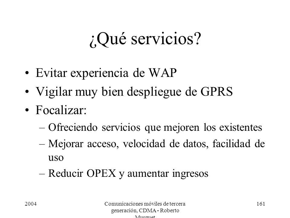 2004Comunicaciones móviles de tercera generación, CDMA - Roberto Murguet 161 ¿Qué servicios? Evitar experiencia de WAP Vigilar muy bien despliegue de