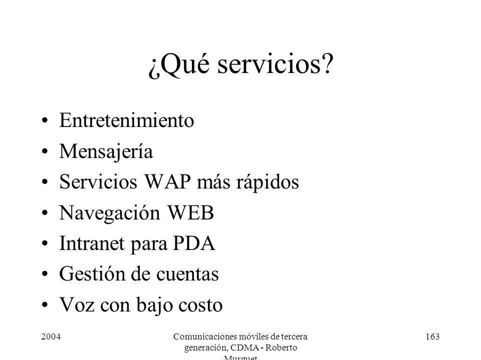 2004Comunicaciones móviles de tercera generación, CDMA - Roberto Murguet 163 ¿Qué servicios? Entretenimiento Mensajería Servicios WAP más rápidos Nave