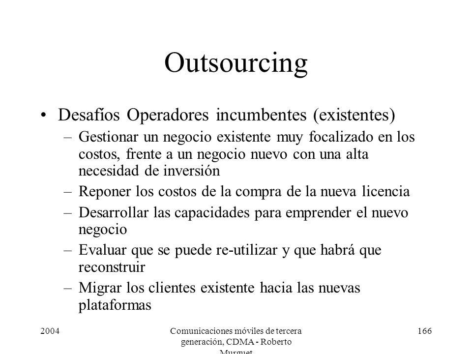 2004Comunicaciones móviles de tercera generación, CDMA - Roberto Murguet 166 Outsourcing Desafíos Operadores incumbentes (existentes) –Gestionar un ne
