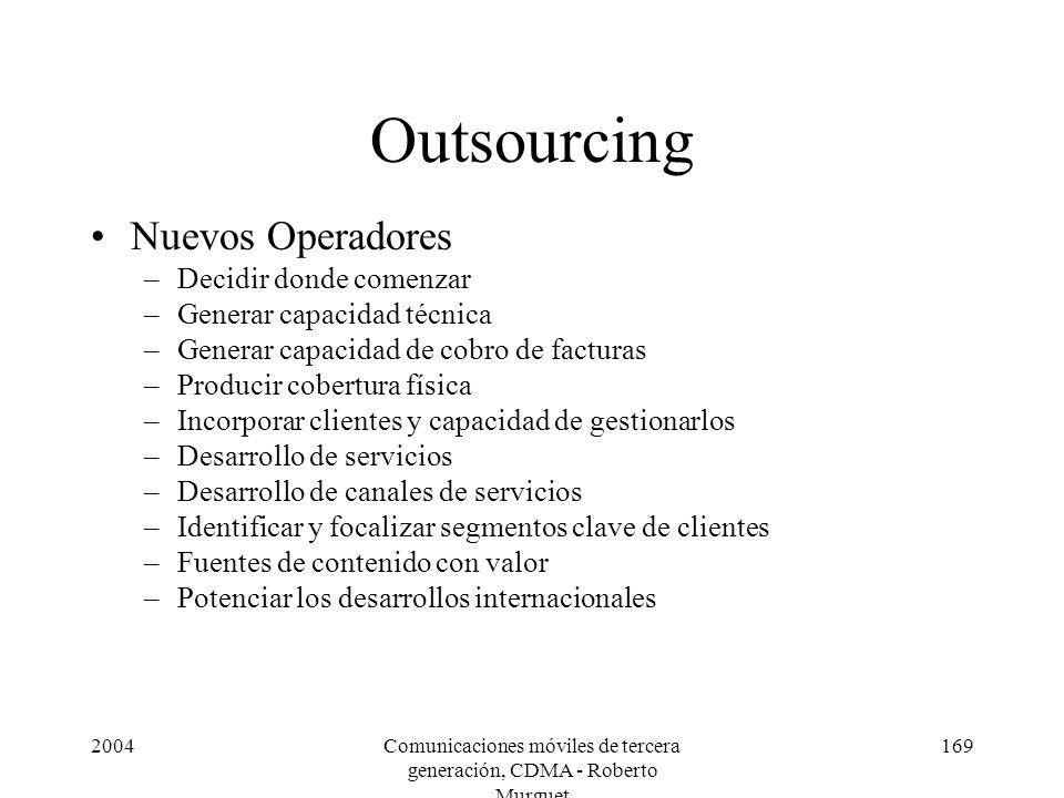 2004Comunicaciones móviles de tercera generación, CDMA - Roberto Murguet 169 Outsourcing Nuevos Operadores –Decidir donde comenzar –Generar capacidad
