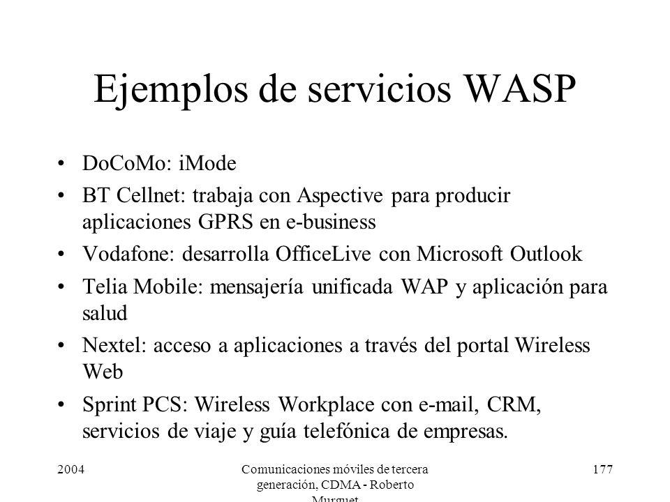 2004Comunicaciones móviles de tercera generación, CDMA - Roberto Murguet 177 Ejemplos de servicios WASP DoCoMo: iMode BT Cellnet: trabaja con Aspectiv