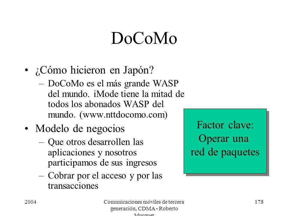 2004Comunicaciones móviles de tercera generación, CDMA - Roberto Murguet 178 DoCoMo ¿Cómo hicieron en Japón? –DoCoMo es el más grande WASP del mundo.