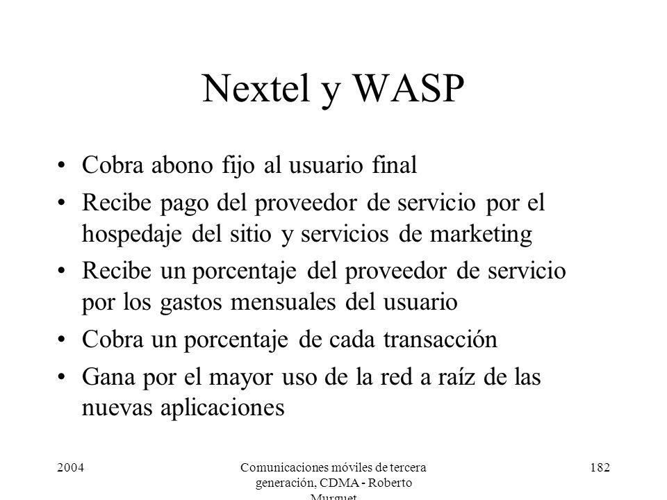 2004Comunicaciones móviles de tercera generación, CDMA - Roberto Murguet 182 Nextel y WASP Cobra abono fijo al usuario final Recibe pago del proveedor