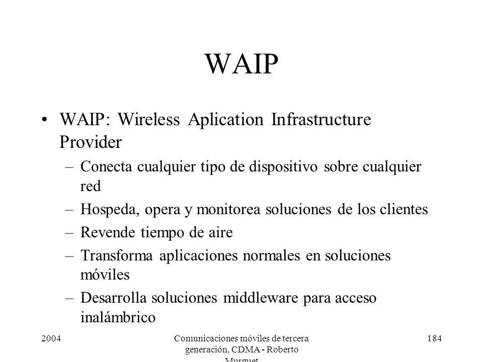 2004Comunicaciones móviles de tercera generación, CDMA - Roberto Murguet 184 WAIP WAIP: Wireless Aplication Infrastructure Provider –Conecta cualquier