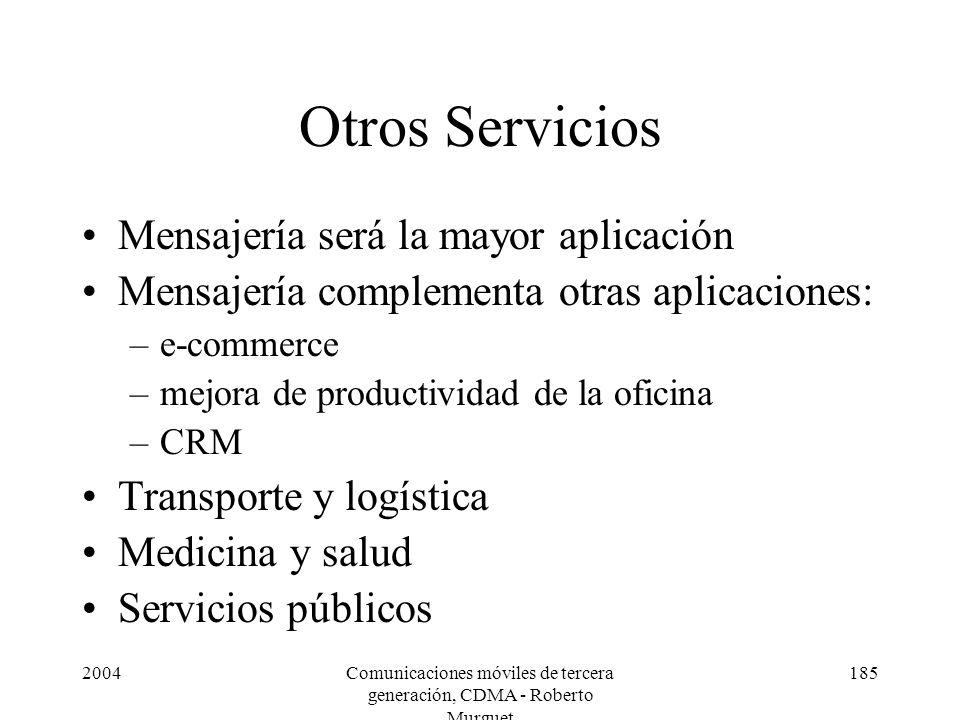 2004Comunicaciones móviles de tercera generación, CDMA - Roberto Murguet 185 Otros Servicios Mensajería será la mayor aplicación Mensajería complement