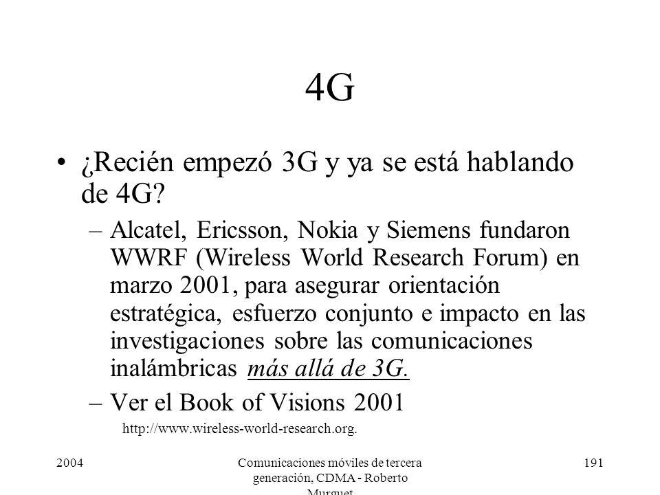 2004Comunicaciones móviles de tercera generación, CDMA - Roberto Murguet 191 4G ¿Recién empezó 3G y ya se está hablando de 4G? –Alcatel, Ericsson, Nok