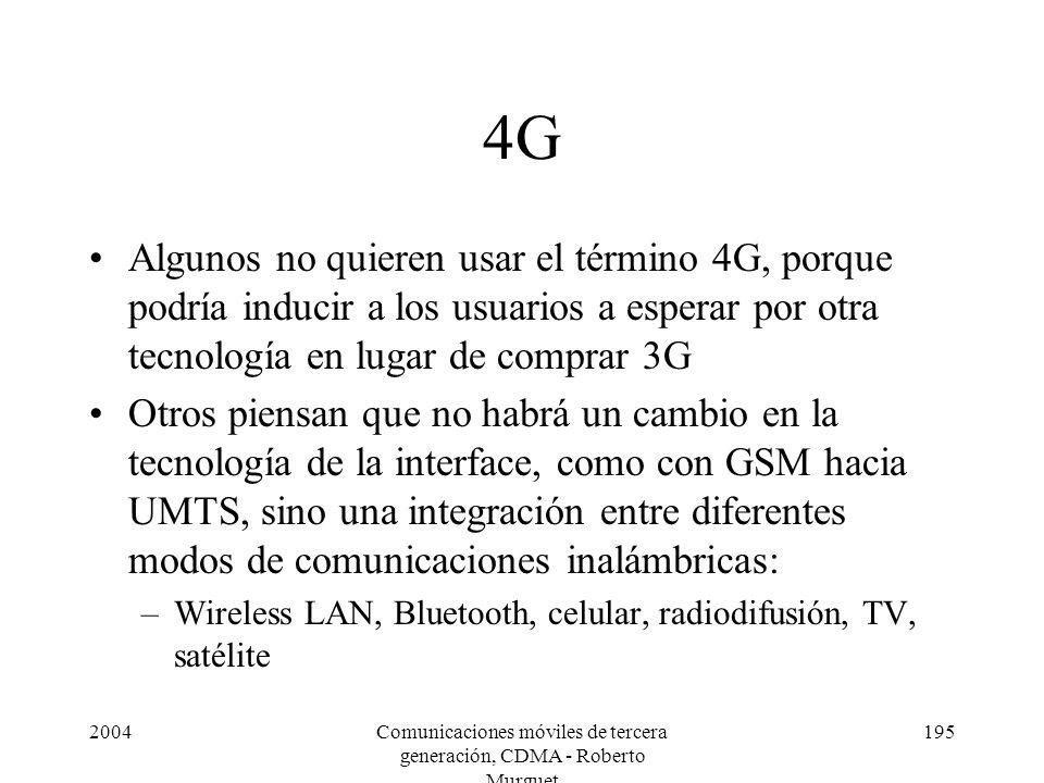 2004Comunicaciones móviles de tercera generación, CDMA - Roberto Murguet 195 4G Algunos no quieren usar el término 4G, porque podría inducir a los usu