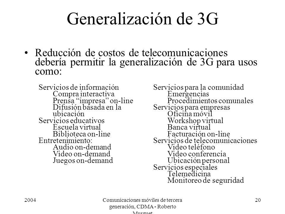 2004Comunicaciones móviles de tercera generación, CDMA - Roberto Murguet 20 Generalización de 3G Reducción de costos de telecomunicaciones debería per