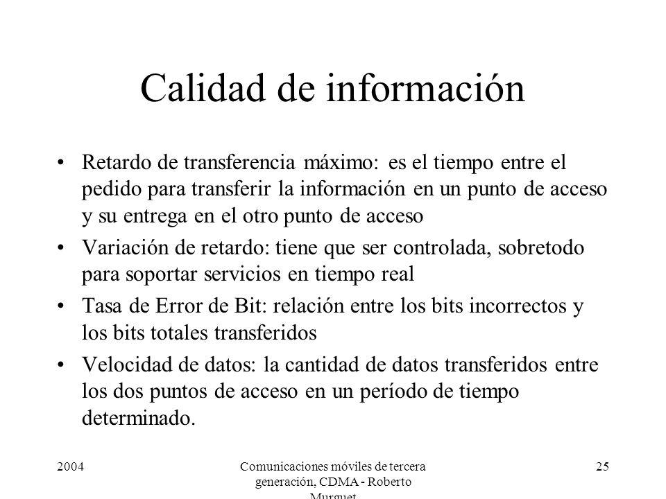 2004Comunicaciones móviles de tercera generación, CDMA - Roberto Murguet 25 Calidad de información Retardo de transferencia máximo: es el tiempo entre