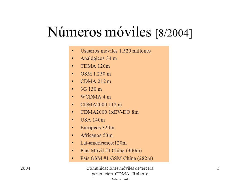 2004Comunicaciones móviles de tercera generación, CDMA - Roberto Murguet 5 Números móviles [8/2004] Usuarios móviles 1.520 millones Analógicos 34 m TD