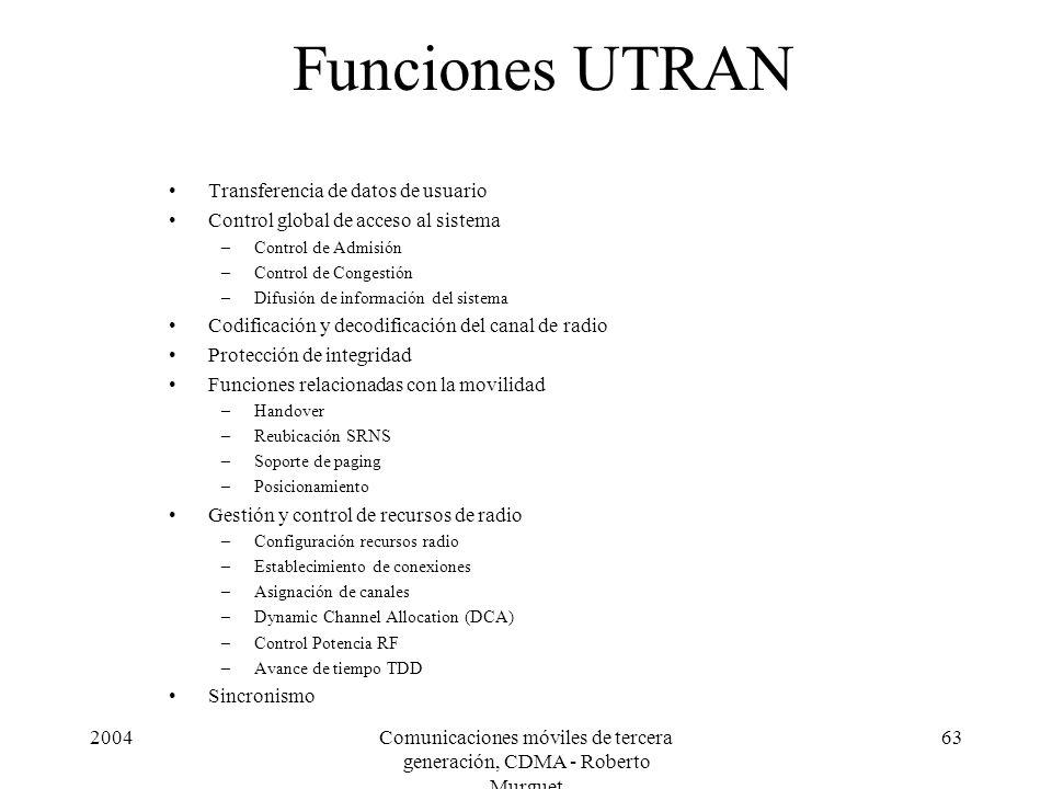 2004Comunicaciones móviles de tercera generación, CDMA - Roberto Murguet 63 Funciones UTRAN Transferencia de datos de usuario Control global de acceso