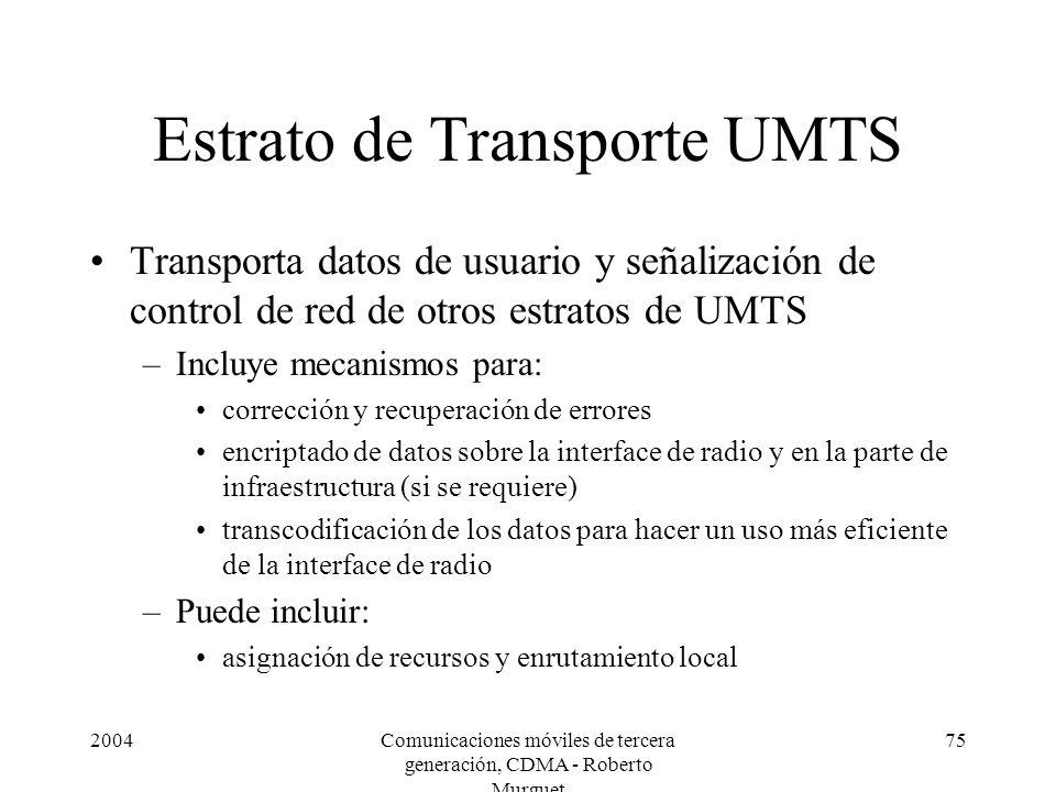 2004Comunicaciones móviles de tercera generación, CDMA - Roberto Murguet 75 Estrato de Transporte UMTS Transporta datos de usuario y señalización de c