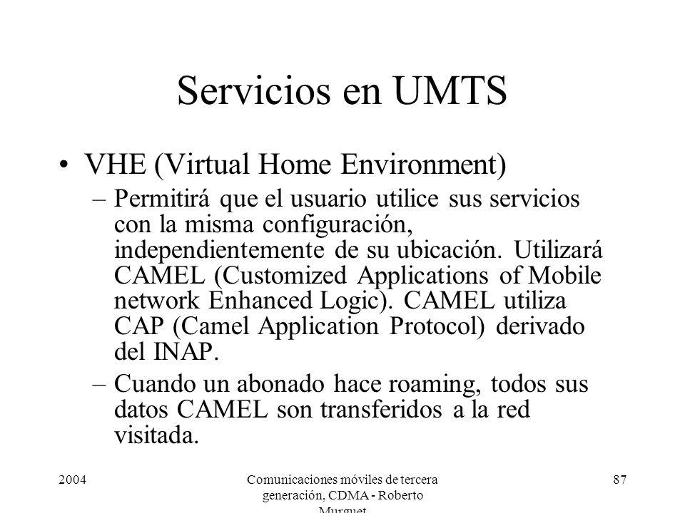 2004Comunicaciones móviles de tercera generación, CDMA - Roberto Murguet 87 Servicios en UMTS VHE (Virtual Home Environment) –Permitirá que el usuario utilice sus servicios con la misma configuración, independientemente de su ubicación.