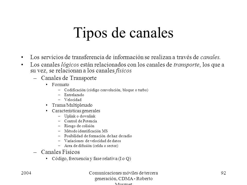 2004Comunicaciones móviles de tercera generación, CDMA - Roberto Murguet 92 Tipos de canales Los servicios de transferencia de información se realizan