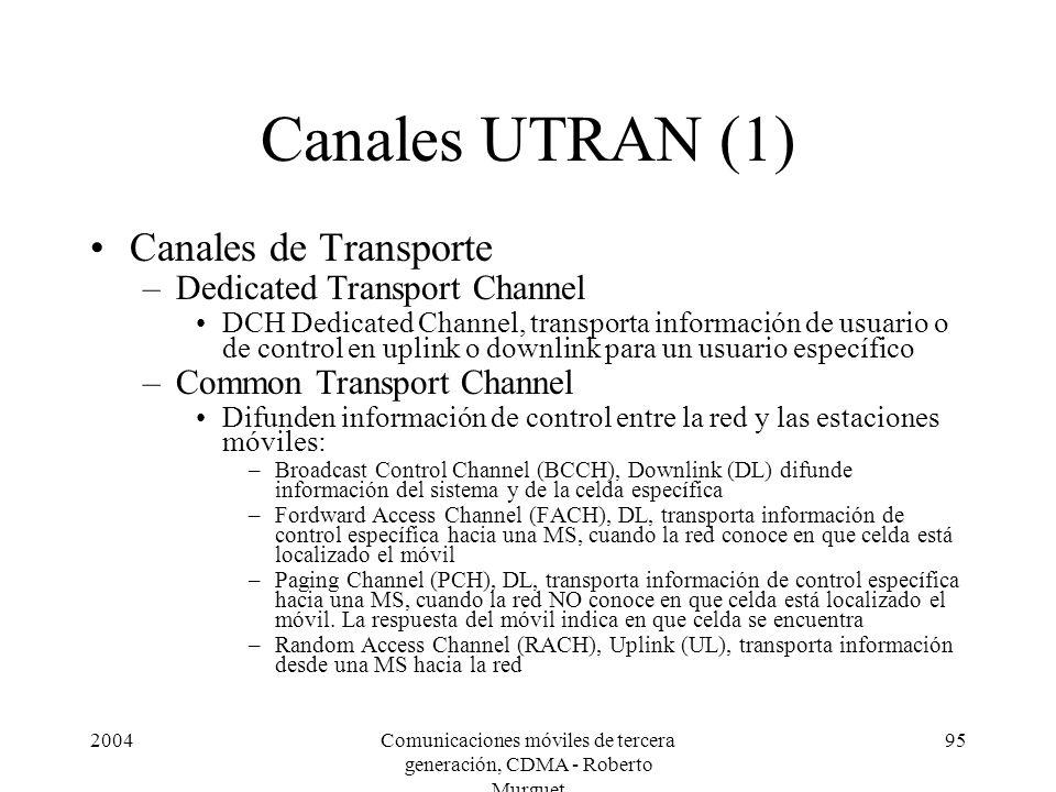 2004Comunicaciones móviles de tercera generación, CDMA - Roberto Murguet 95 Canales UTRAN (1) Canales de Transporte –Dedicated Transport Channel DCH D