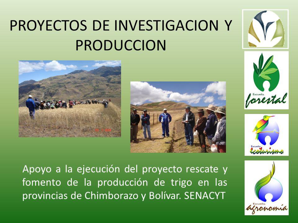 PROYECTOS DE INVESTIGACION Y PRODUCCION Apoyo a la ejecución del proyecto rescate y fomento de la producción de trigo en las provincias de Chimborazo y Bolívar.