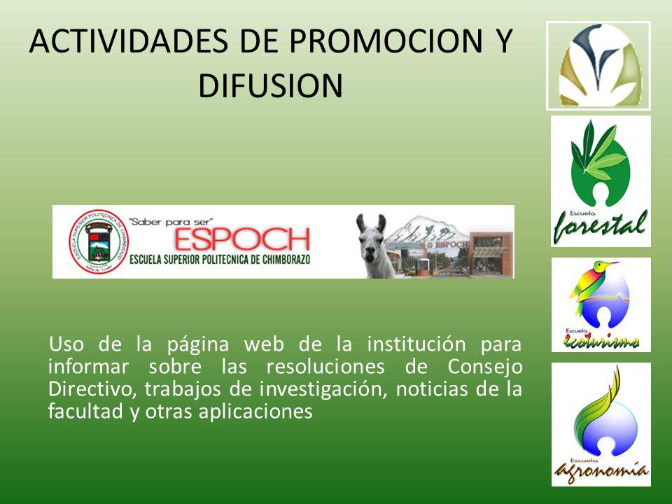 ACTIVIDADES DE PROMOCION Y DIFUSION Uso de la página web de la institución para informar sobre las resoluciones de Consejo Directivo, trabajos de investigación, noticias de la facultad y otras aplicaciones