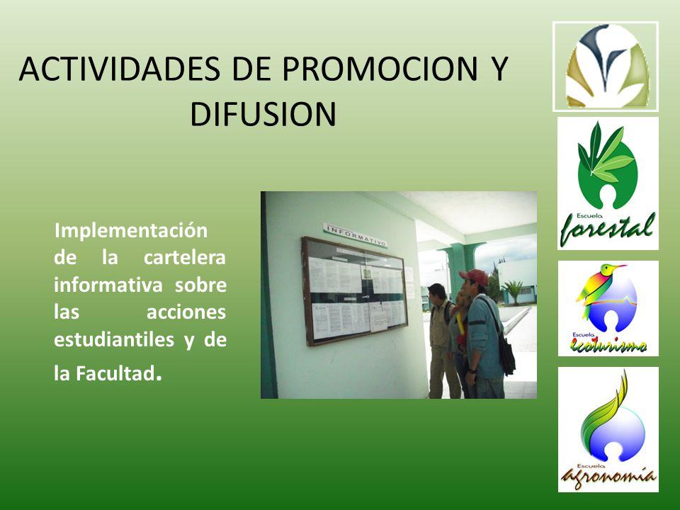 ACTIVIDADES DE PROMOCION Y DIFUSION Implementación de la cartelera informativa sobre las acciones estudiantiles y de la Facultad.
