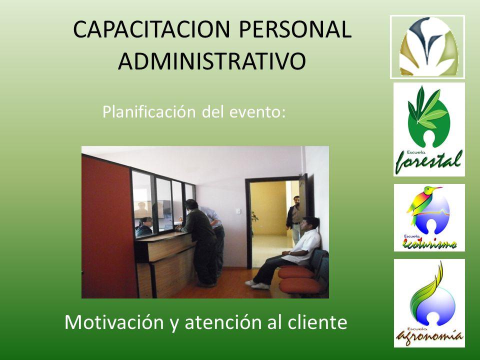 CAPACITACION PERSONAL ADMINISTRATIVO Planificación del evento: Motivación y atención al cliente