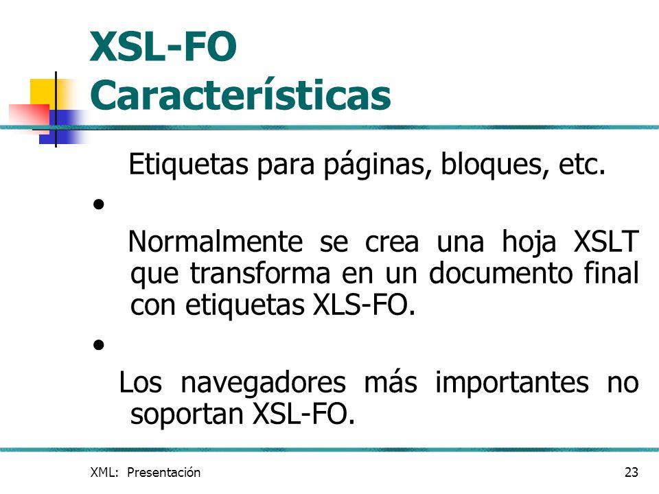 XML: Presentación23 XSL-FO Características Etiquetas para páginas, bloques, etc. Normalmente se crea una hoja XSLT que transforma en un documento fina