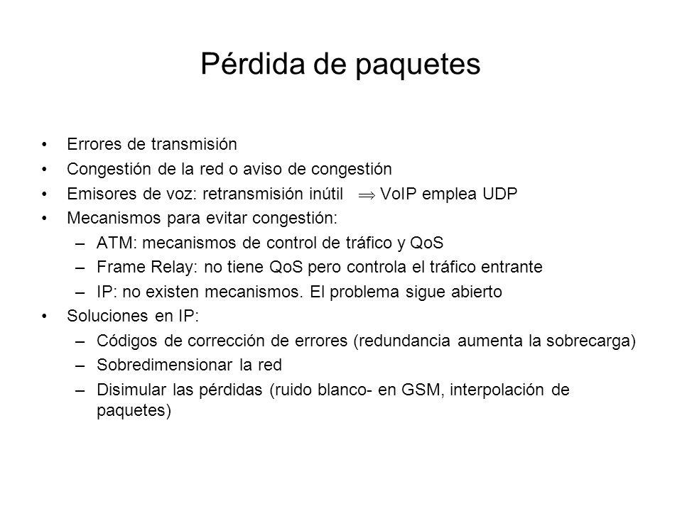 Pérdida de paquetes Errores de transmisión Congestión de la red o aviso de congestión Emisores de voz: retransmisión inútil VoIP emplea UDP Mecanismos