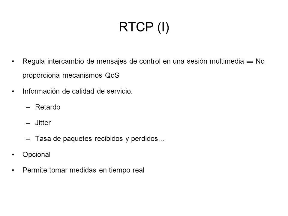 RTCP (I) Regula intercambio de mensajes de control en una sesión multimedia No proporciona mecanismos QoS Información de calidad de servicio: –Retardo