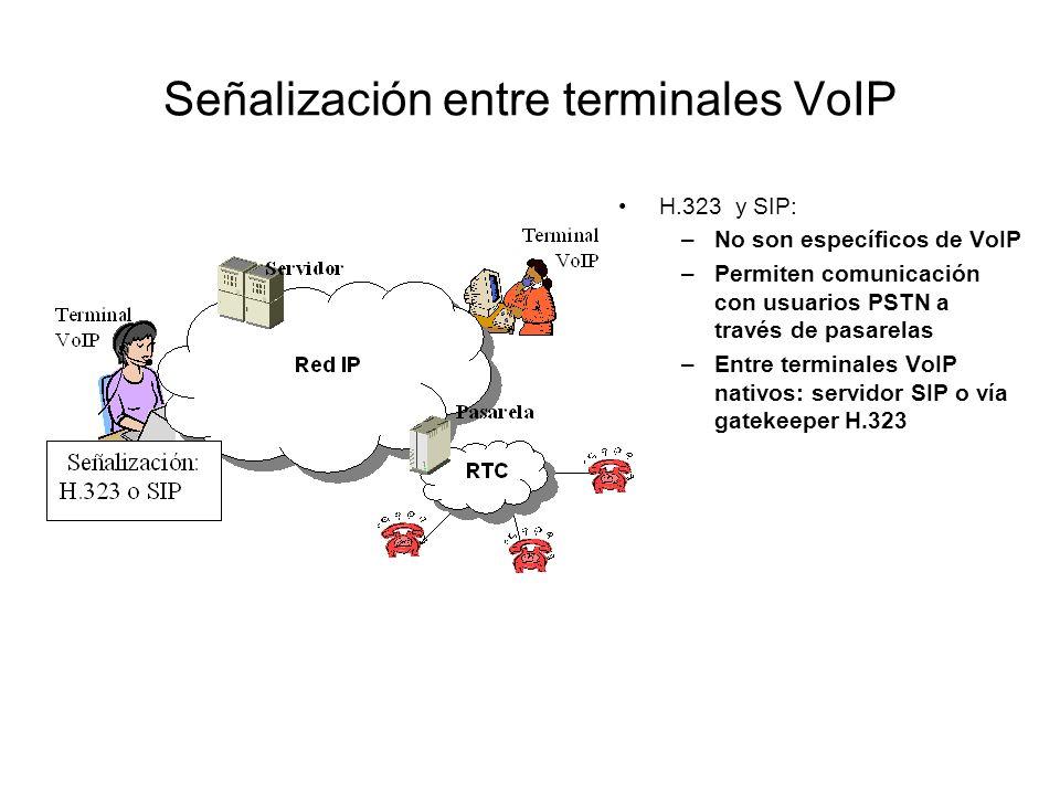 Señalización entre terminales VoIP H.323 y SIP: –No son específicos de VoIP –Permiten comunicación con usuarios PSTN a través de pasarelas –Entre term