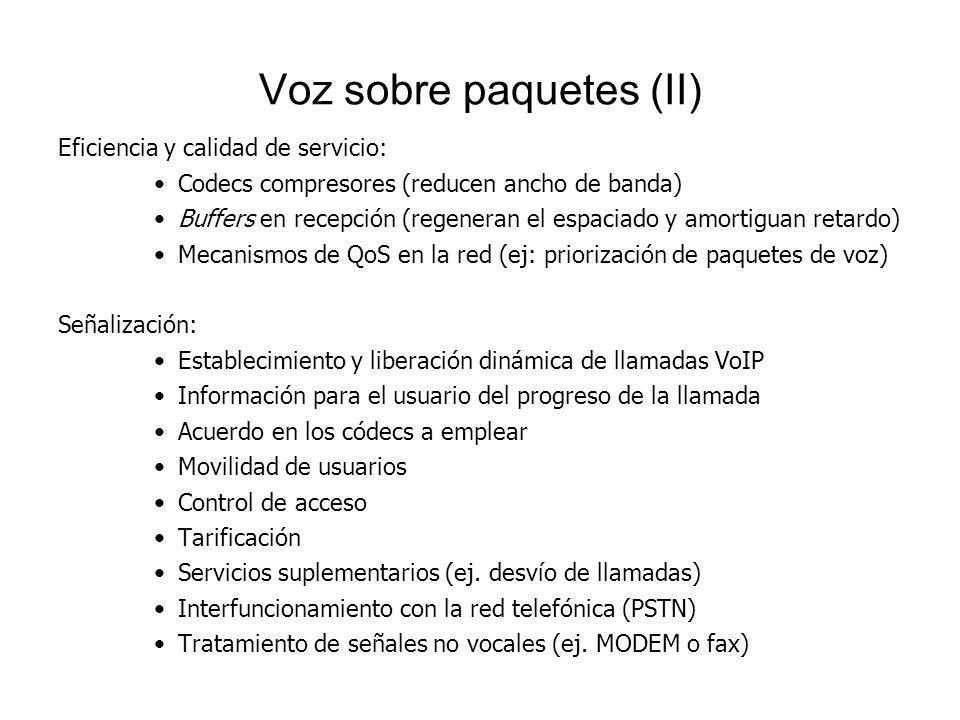 Voz sobre paquetes (II) Eficiencia y calidad de servicio: Codecs compresores (reducen ancho de banda) Buffers en recepción (regeneran el espaciado y a