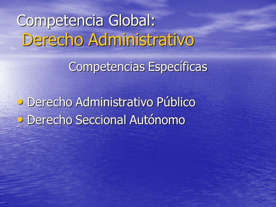 Competencia Global: Derecho Administrativo Competencias Específicas Derecho Administrativo Público Derecho Administrativo Público Derecho Seccional Au