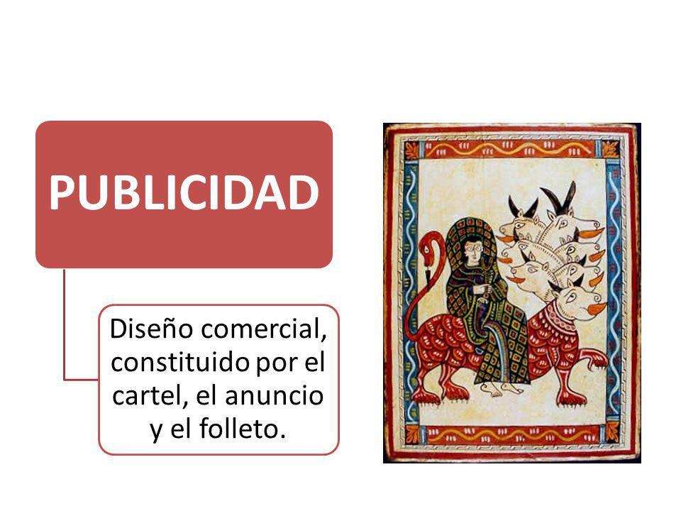 PUBLICIDAD Diseño comercial, constituido por el cartel, el anuncio y el folleto.