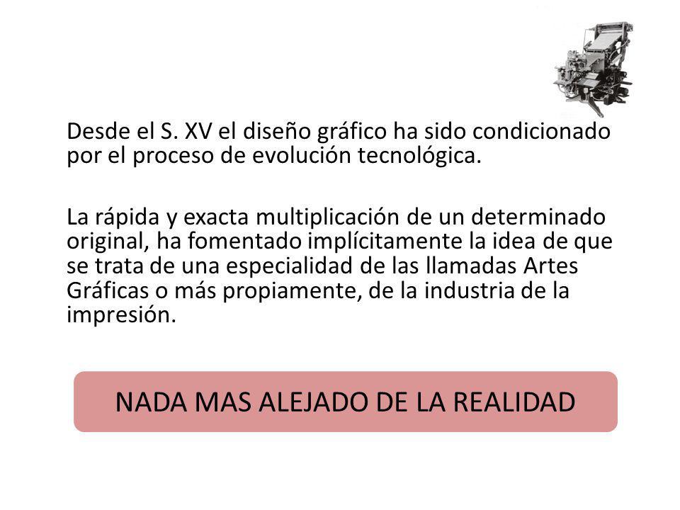 Desde el S. XV el diseño gráfico ha sido condicionado por el proceso de evolución tecnológica. La rápida y exacta multiplicación de un determinado ori